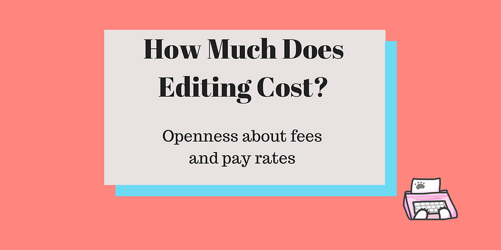 A colored box that reads How Much Does Editing Cost? Openness about fees and pay rates