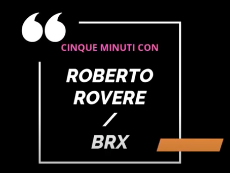 CINQUE MINUTI CON... ROBERTO ROVERE / BRX