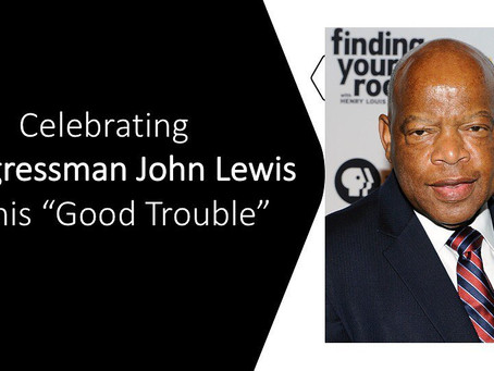 "Remembering Congressman John Robert Lewis and his ""Good Trouble"""