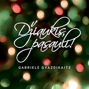 GABRIELE GVAZDIKAITE - DZIAUKIS PASAULI