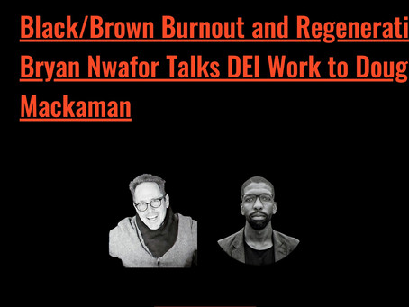 Generation Burnout and DEI: Bryan Nwafor Talks to Doug Mackaman