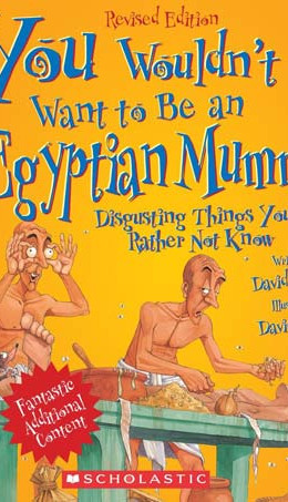 You Wouldn't Want to Be an Egyptian Mummy: Disgusting Things You'd Rather Not Know