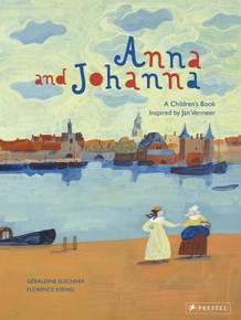 Anna and Johanna: A Children's Book Inspired by Jan Vermeer
