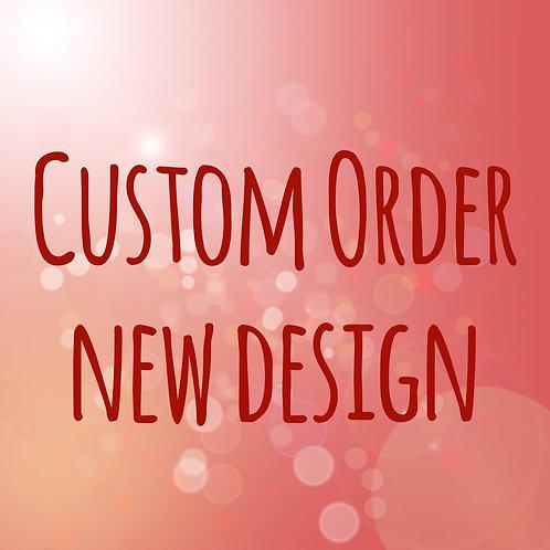 Custom Order New Design or Cut