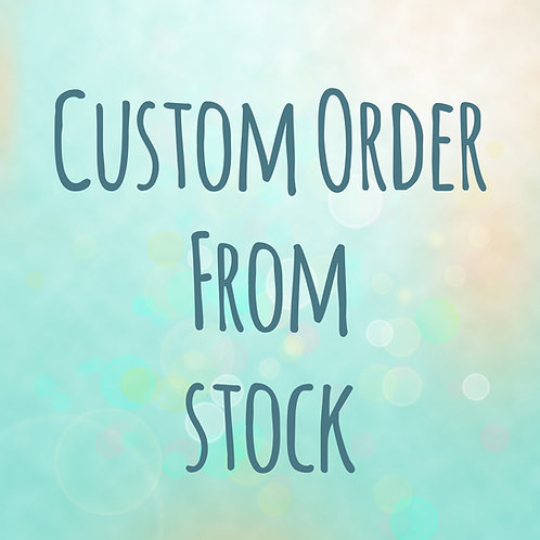 Custom Order from Existing Stock