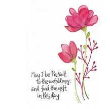 May I be Present to the Unfolding