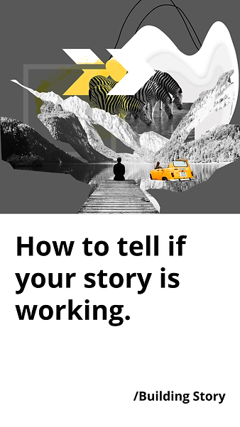 How to tell if your story is working - b