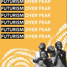 FUTURISM OVER FEAR