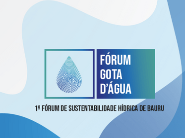 Fórum Gota d'Água - 1º Fórum de Sustentabilidade Hídrica de Bauru