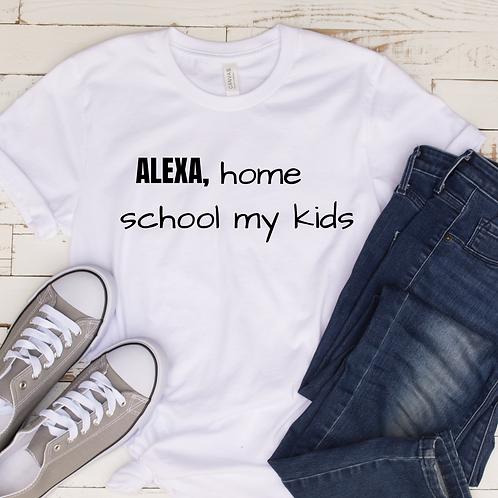Alexa, Homeschool My Kids T-shirt
