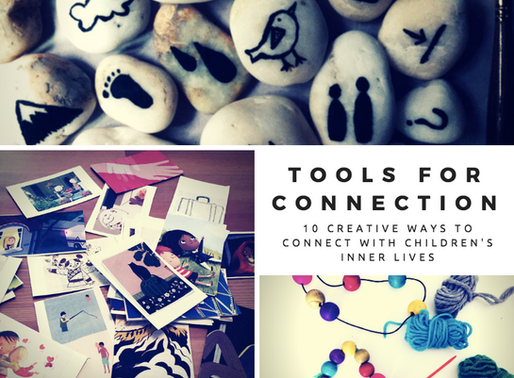Tools for Connection: 10 Creative Ways to Connect with Children's Inner Lives