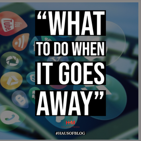 What To Do When It Goes  Away? - #NoMoreSocialMedia