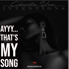 Ayyy That's My Song – Intentions by Charlie Vox