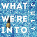 What We're Into: July 2016