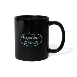 I'm just here to educate mug