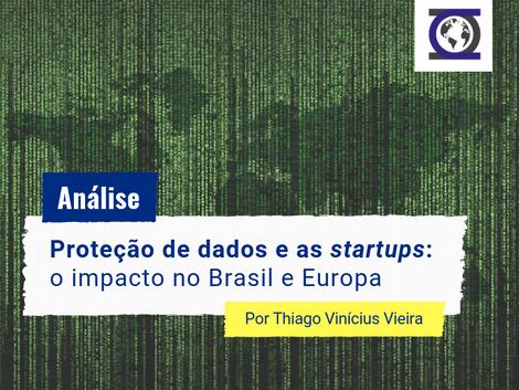 Proteção de dados e as startups: o impacto no Brasil e Europa