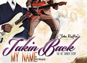 Theater 47 Presents Takin' Back My Name, The Ike Turner Story
