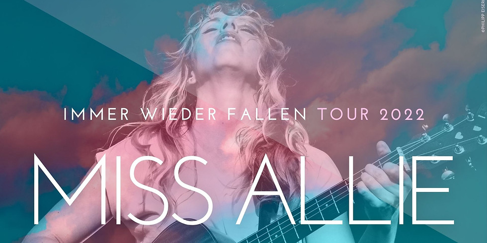 Miss Allie - ULM // Immer wieder fallen - Tour 2022