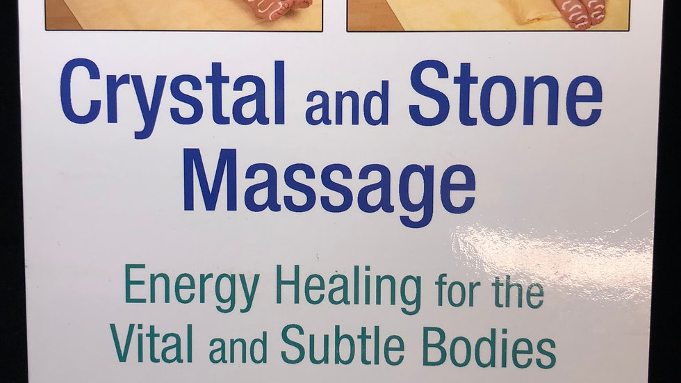 Crystal and Stone Massage: Energy Healing for the Vital and Subte Bodies
