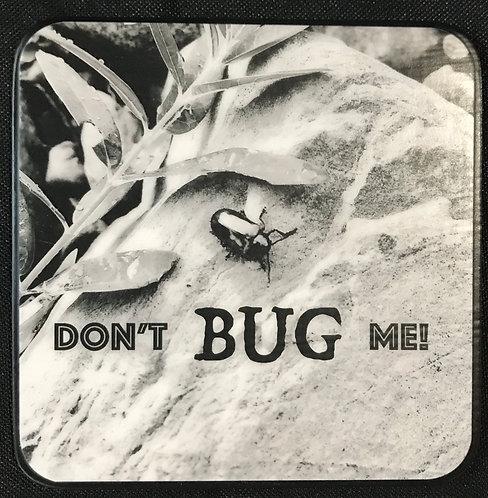 "4""x4"" Coasters - Set of 4 b/w, Don't Bug Me"