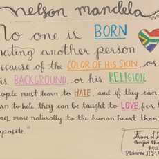 """""""Nelson Mandela, a South African activist and former president, helped bring an end to apartheid and was a global advocate for human rights. His actions as the president of South Africa were admirable as he rose to his influential position as a civil rights leader as well. He successfully led peaceful protests against South Africa's policy of racial segregation. He played an essential role in transitioning South Africa towards a multiracial government. I chose this quote because not only is it true, but it gives people something to think about. Why learn to hate when love is easier to teach and comes more naturally?""""   Ziyan Yu, Artwork Jericho, NY  Jericho High School Grade 12  Aarjivi Chandra, Calligraphy Plainview, NY Plainview-Old Bethpage John F. Kennedy High School Grade 10"""