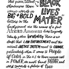 """""""This piece, titled 'Black Lives Matter,' showcases those iconic words in big and bold letters. In the background are the names of a few African American lives tragically taken by police brutality. There is no doubt that law enforcement and the current justice system need to change, particularly when it comes to People of Color in the United States. As these names rest in power, we must band together and work towards a future of true equality in this country.""""⠀   Yeonwoo Lee, Artwork Plainview, NY Plainview-Old Bethpage John F. Kennedy High School Grade 10  Mako K., Calligraphy High School in NY"""