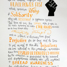 """""""This artwork displays the Black Power fist, which symbolizes unity and solidarity, along with resistance to oppressive regimes. We have all seen this symbol more and more in the media representing the modern day civil rights movement we are living through today. Minority groups such as Black Americans have faced prejudice for too long, and it's time to put an end to this. The injustices are even reflected in this pandemic, as minorities have been disproportionately affected by the coronavirus, as demonstrated by the increased and disproportionate mortality rates. It's important to spread awareness about this issue and do our part to post about it, sign petitions, and donate!""""⠀   Sarah Razzaq New Hyde Park, NY New Hyde Park Memorial High School Grade 12  Faith Chen Syosset, NY Syosset High School Grade 11"""