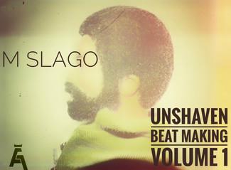 M Slago - Unshaven Beat Making Vol 1
