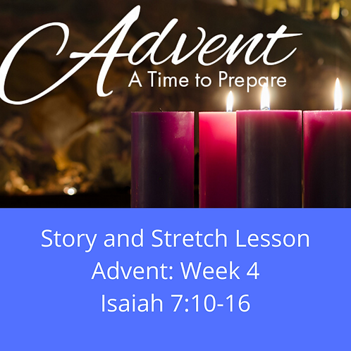Story and Stretch: Advent 2019, Week 4, Isaiah 7:10-16