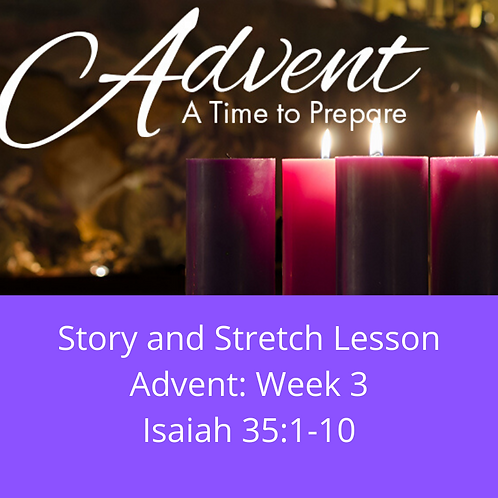 Story and Stretch: Advent, Week 3, Isaiah 35:1-10