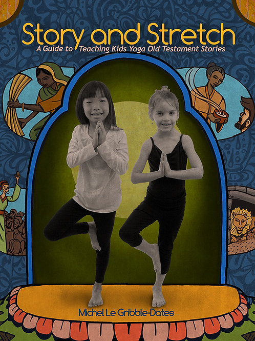 Story & Stretch: A Guide to Teaching Kids Yoga Using the Old Testament