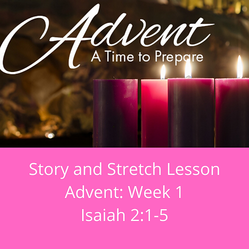 Story and Stretch: Advent 2019, Week 1, Isaiah 2:1-5