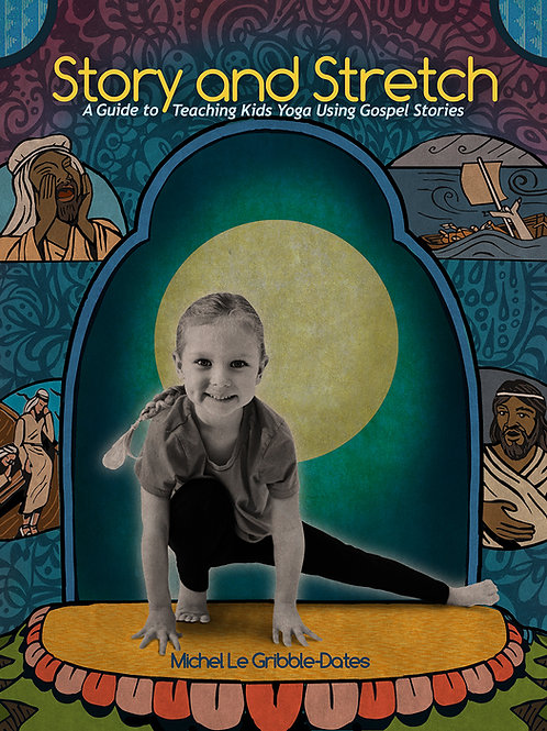 Story & Stretch: A Guide to Teaching Kids Yoga Using Gospel Stories
