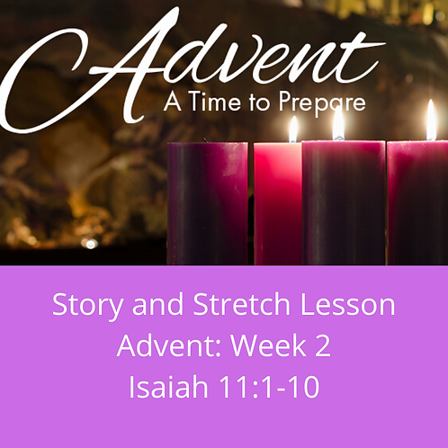 Story and Stretch: Advent 2019, Week 2, Isaiah 11:1-10