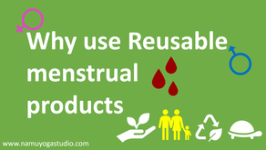 WHY use reusable menstrual pads or menstrual cup?
