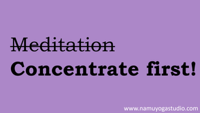 How to meditate: Concentrate first!