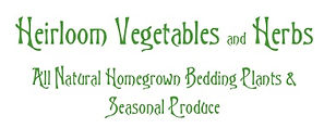 Heirloom Vegetables and Herbs, Heirloom Bedding Plants & Seasonal Produce