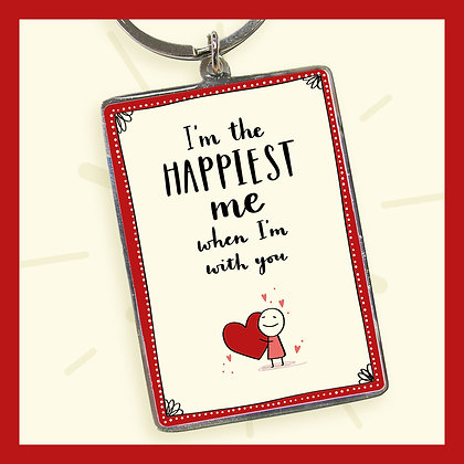 I'm the HAPPIEST me when I'm with you. Keyring