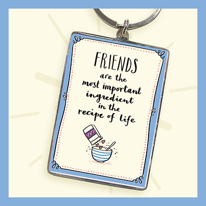 FRIENDS are the most important ingredient in the recipe of life. Keyring