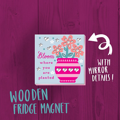Bloom where you are planted, Fridge Magnet