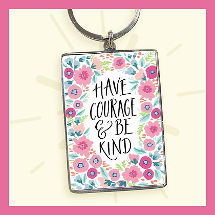 Have Courage  and be Kind - Keyring