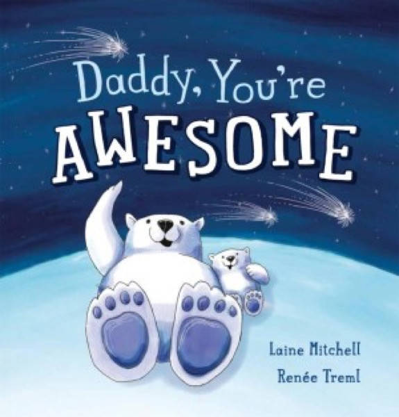 Daddy, Your'e Awesome
