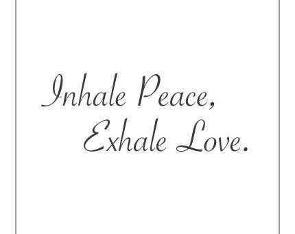Inhale Peace, Exhale Love.