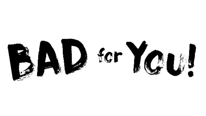 Bad for You! logo for the Web Series!