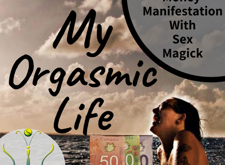"Money Manifestation with Sex Magick on ""My Orgasmic Life"" podcast  EP. 109 w/ High Priestess Gaia"