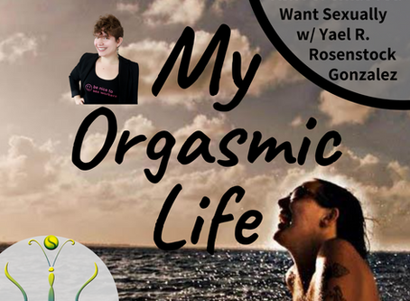 "Ask For What You Want Sexually w/ co-host Yael R. Rosenstock Gonzalez on ""My Orgasmic Life"" podcast"