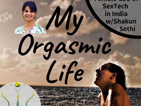 """Being a Sextech CEO women in India with co-host Shakun Sethi on """"My Orgasmic Life"""" podcast  EP.119"""