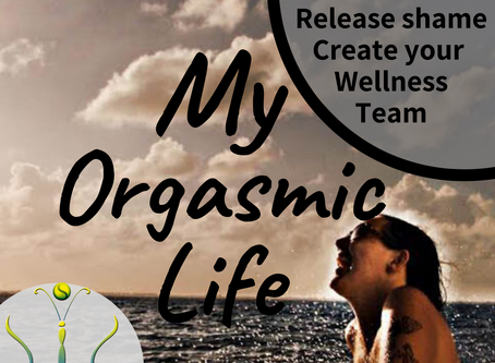 "Release Shame & Create Your Professional Wellness Team  on ""My Orgasmic Life"" podcast  EP. 94"