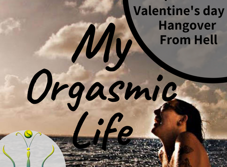"Valentine's Day Hangover and Drama on ""My Orgasmic Life"" podcast  EP. 88 w/ Gaia Morrissette"