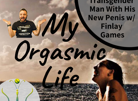 """Transgender Man Getting A New Penis with co-host Finlay Games on """"My Orgasmic Life"""" podcast  EP.114"""